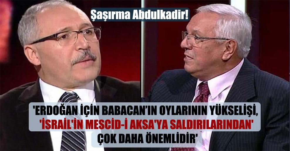 Şaşırma Abdulkadir! 'Erdoğan için Babacan'ın oylarının yükselişi, 'İsrail'in Mescid-i Aksa'ya saldırılarından' çok daha önemlidir'