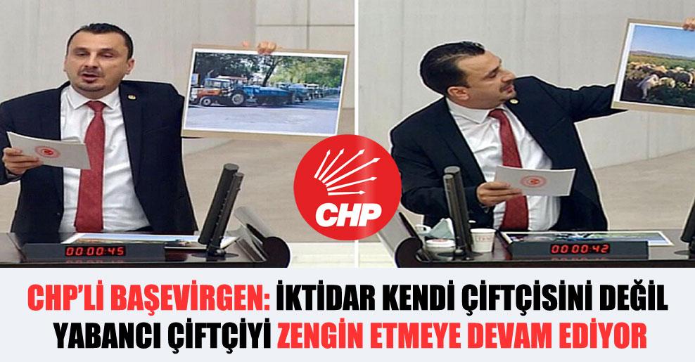 CHP'li Başevirgen: İktidar kendi çiftçisini değil yabancı çiftçiyi zengin etmeye devam ediyor