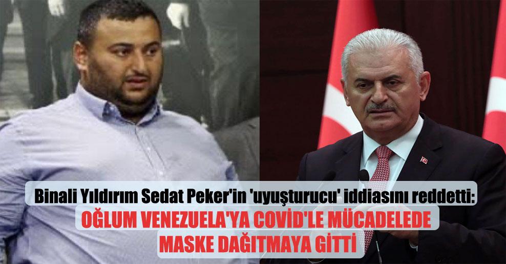 Binali Yıldırım Sedat Peker'in 'uyuşturucu' iddiasını reddetti: Oğlum Venezuela'ya Covid'le mücadelede maske dağıtmaya gitti