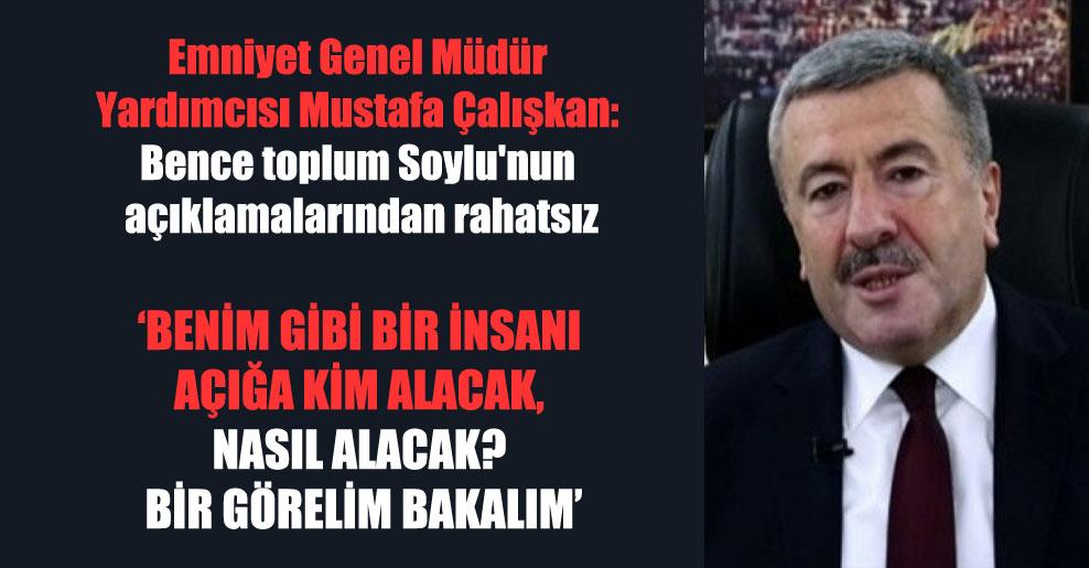 Emniyet Genel Müdür Yardımcısı Mustafa Çalışkan: Bence toplum Soylu'nun açıklamalarından rahatsız