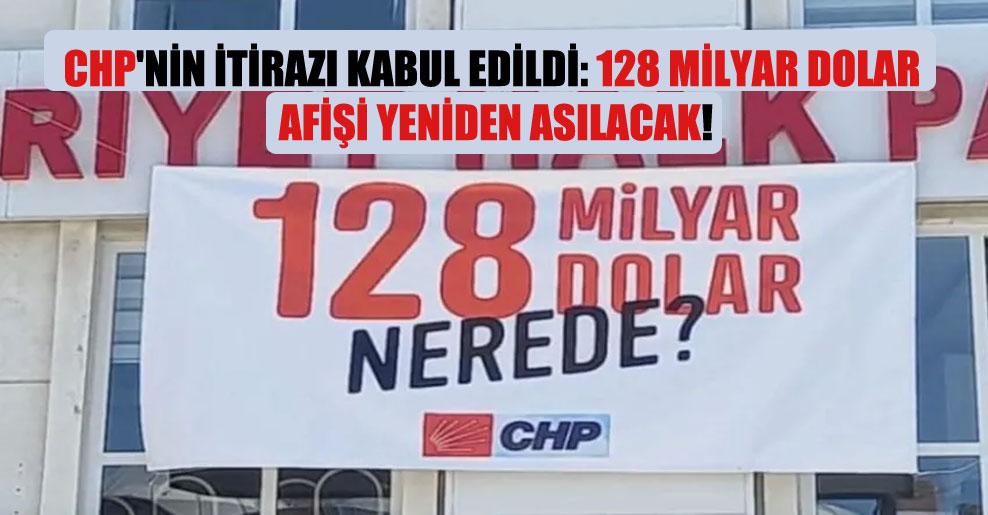 CHP'nin itirazı kabul edildi: 128 milyar dolar afişi yeniden asılacak!