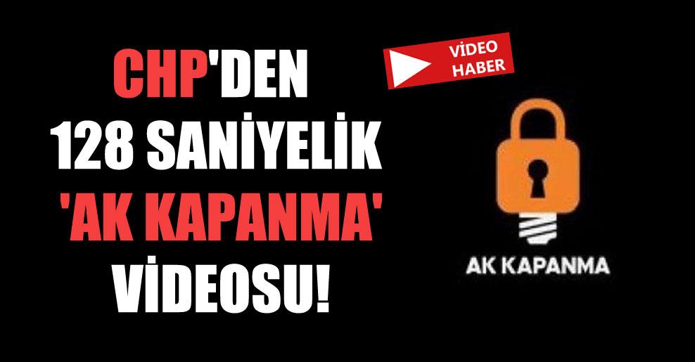 CHP'den 128 saniyelik 'AK KAPANMA' videosu!