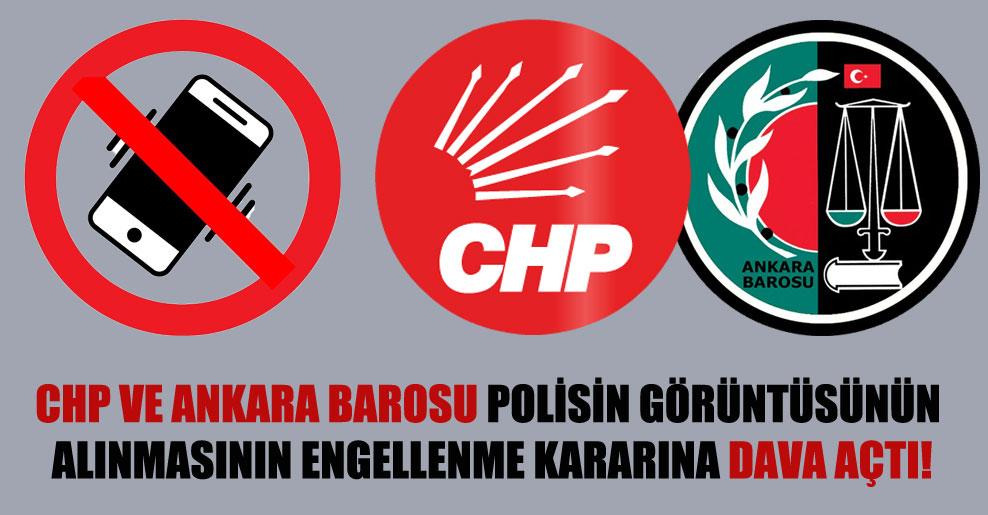 CHP ve Ankara Barosu polisin görüntüsünün alınmasının engellenme kararına dava açtı!