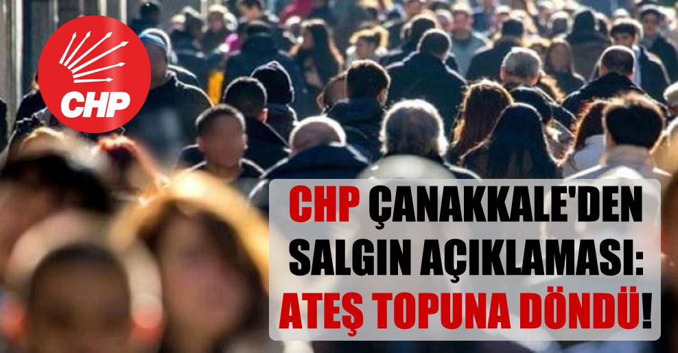 CHP Çanakkale'den salgın açıklaması: Ateş topuna döndü!