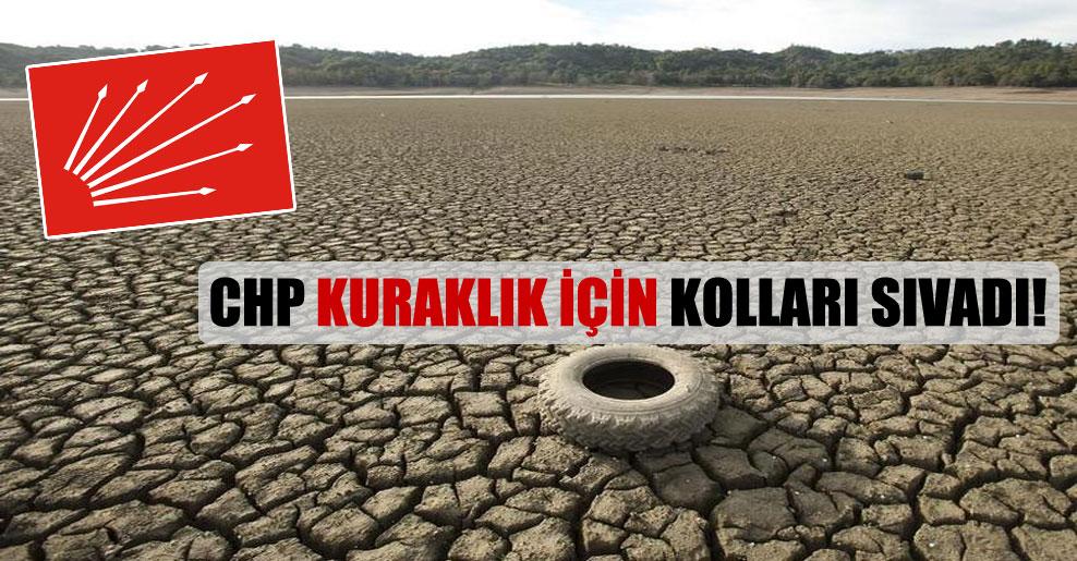 CHP kuraklık için kolları sıvadı!