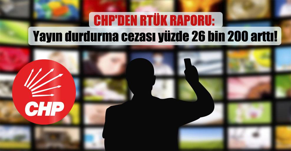 CHP'den RTÜK raporu: Yayın durdurma cezası yüzde 26 bin 200 arttı!