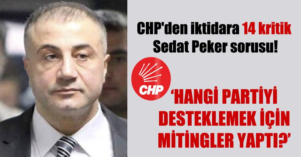 CHP'den iktidara 14 kritik Sedat Peker sorusu!