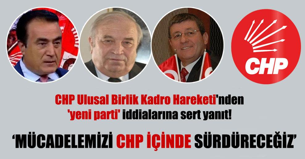 CHP Ulusal Birlik Kadro Hareketi'nden 'yeni parti' iddialarına sert yanıt!