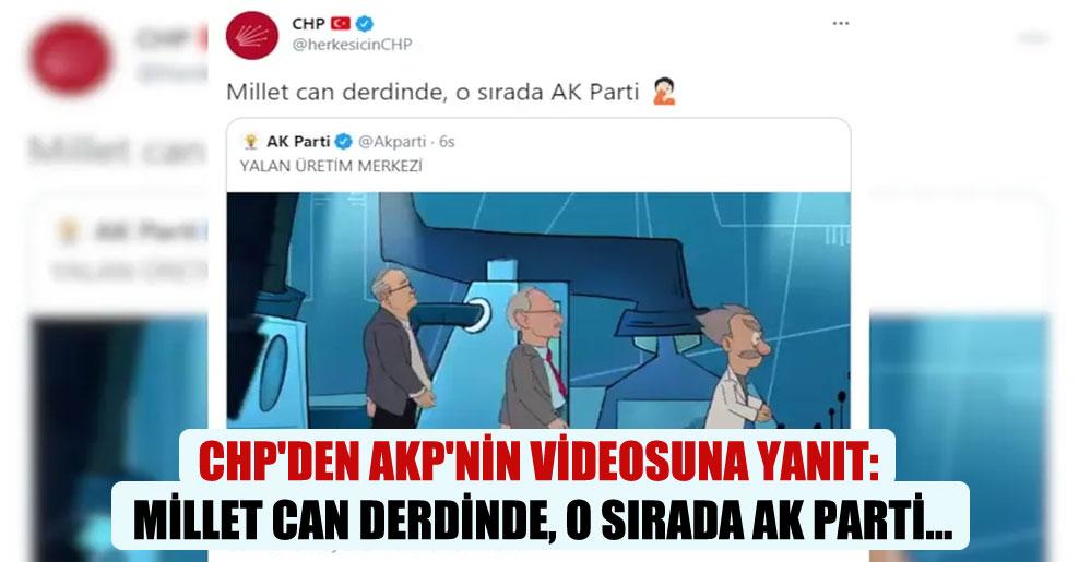 CHP'den AKP'nin videosuna yanıt: Millet can derdinde, o sırada AK Parti…