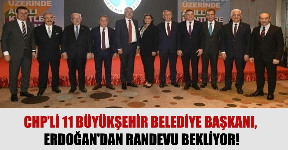 CHP'li 11 büyükşehir belediye başkanı, Erdoğan'dan randevu bekliyor!