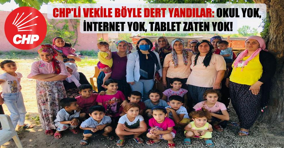 CHP'li vekile böyle dert yandılar: Okul yok, internet yok, tablet zaten yok!