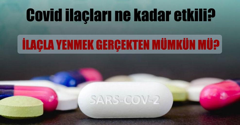 Covid ilaçları ne kadar etkili?