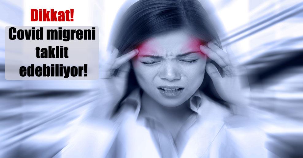 Dikkat! Covid migreni taklit edebiliyor!