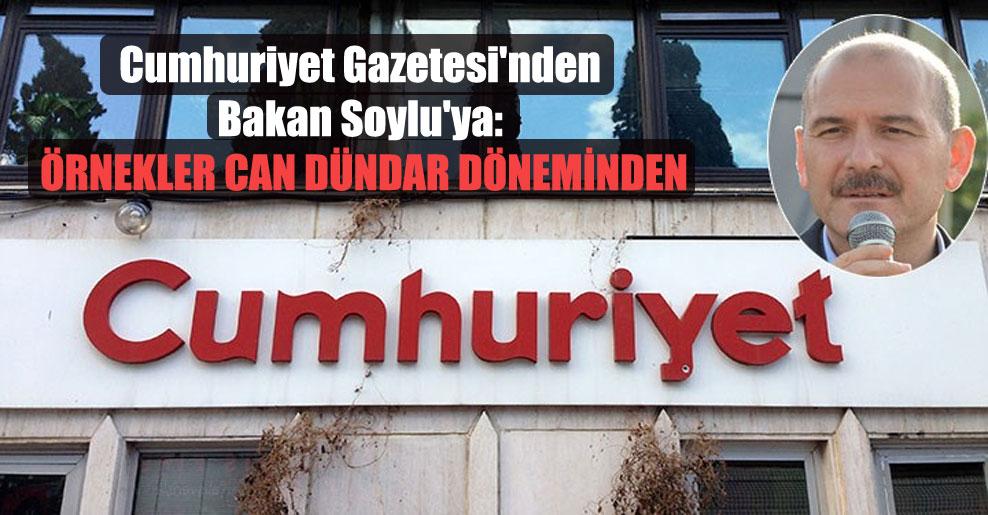Cumhuriyet Gazetesi'nden Bakan Soylu'ya: Örnekler Can Dündar döneminden
