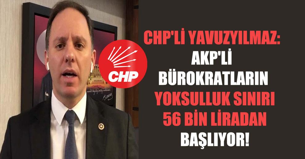 CHP'li Yavuzyılmaz: AKP'li bürokratların yoksulluk sınırı 56 bin liradan başlıyor!