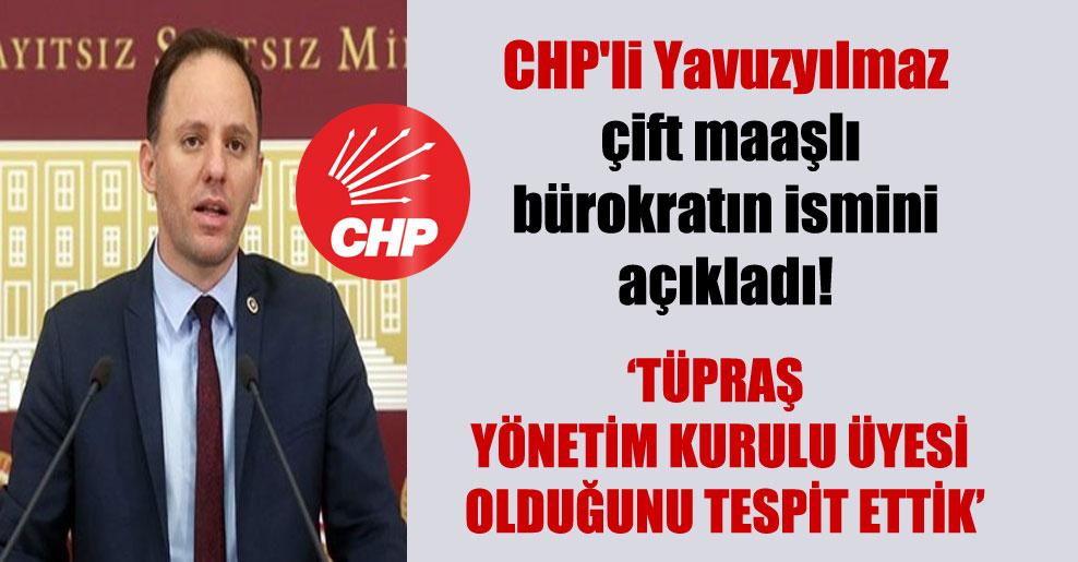 CHP'li Yavuzyılmaz çift maaşlı bürokratın ismini açıkladı!