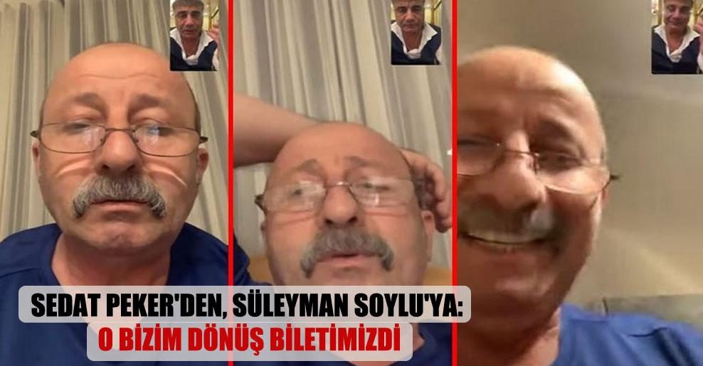 Sedat Peker'den, Süleyman Soylu'ya: O bizim dönüş biletimizdi