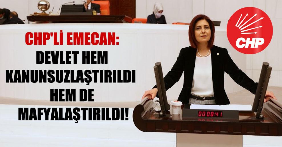 CHP'li Emecan: Devlet hem kanunsuzlaştırıldı hem de mafyalaştırıldı!