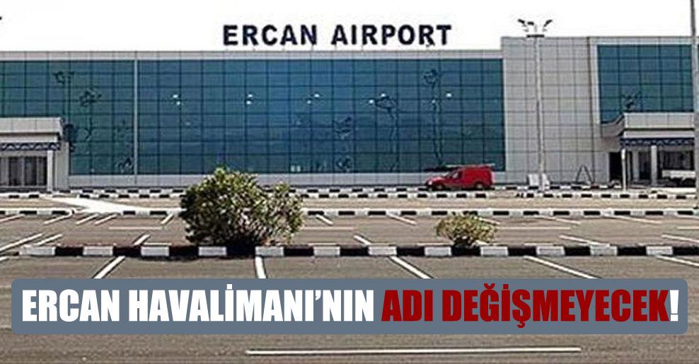 Ercan Havalimanı'nın adı değişmeyecek!