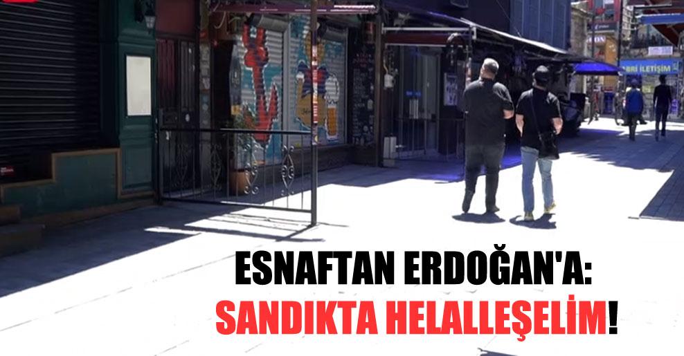 Esnaftan Erdoğan'a: Sandıkta helalleşelim!