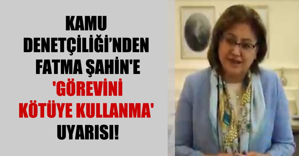 Kamu denetçiliğinden Fatma Şahin'e 'Görevini kötüye kullanma' uyarısı!