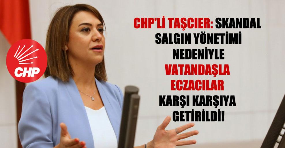 CHP'li Taşcıer: Skandal salgın yönetimi nedeniyle vatandaşla eczacılar karşı karşıya getirildi!