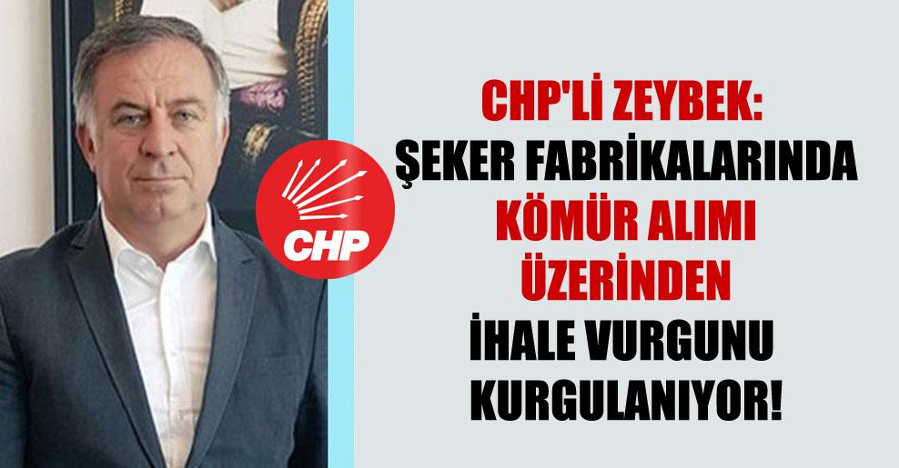 CHP'li Zeybek: Şeker fabrikalarında kömür alımı üzerinden ihale vurgunu kurgulanıyor!