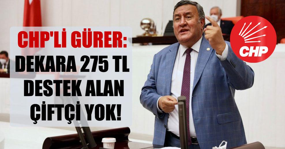 CHP'li Gürer: Dekara 275 TL destek alan çiftçi yok!