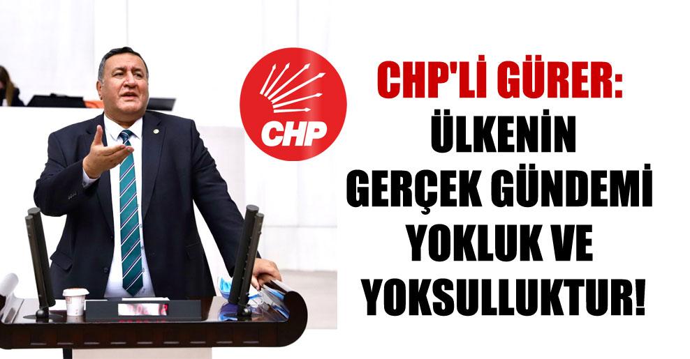 CHP'li Gürer: Ülkenin gerçek gündemi  yokluk ve yoksulluktur!