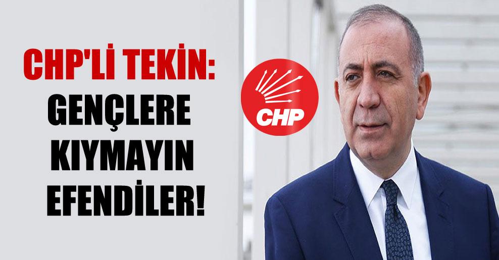 CHP'li Tekin: Gençlere kıymayın efendiler!