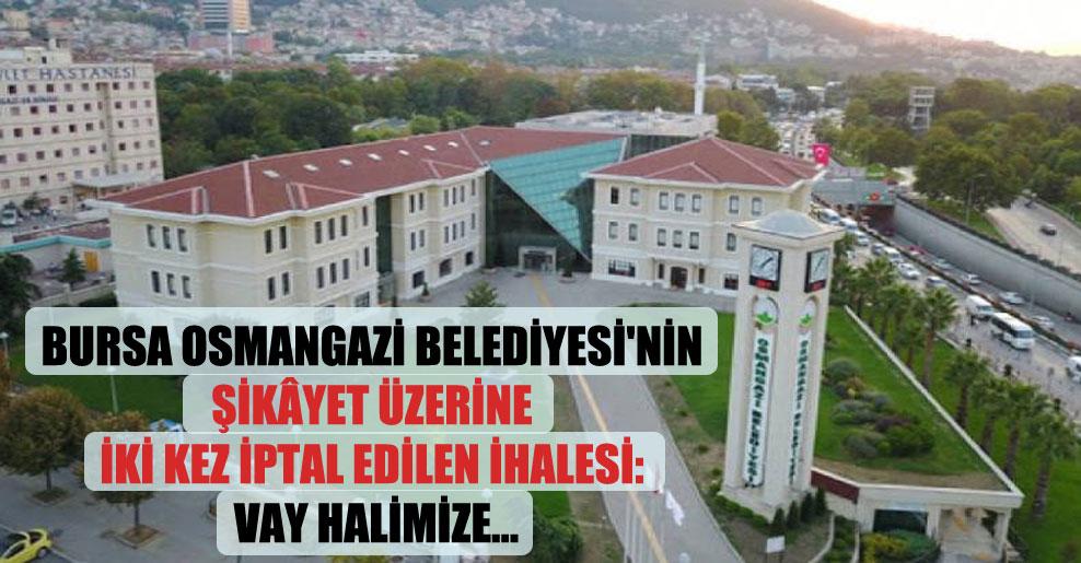 Bursa Osmangazi Belediyesi'nin şikâyet üzerine iki kez iptal edilen ihalesi: Vay halimize…