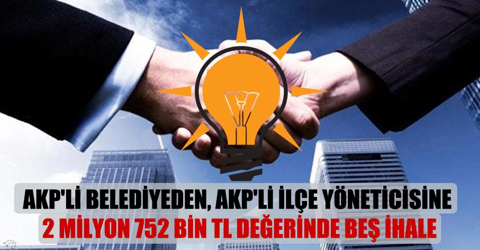 AKP'li belediyeden, AKP'li ilçe yöneticisine 2 milyon 752 bin TL değerinde beş ihale