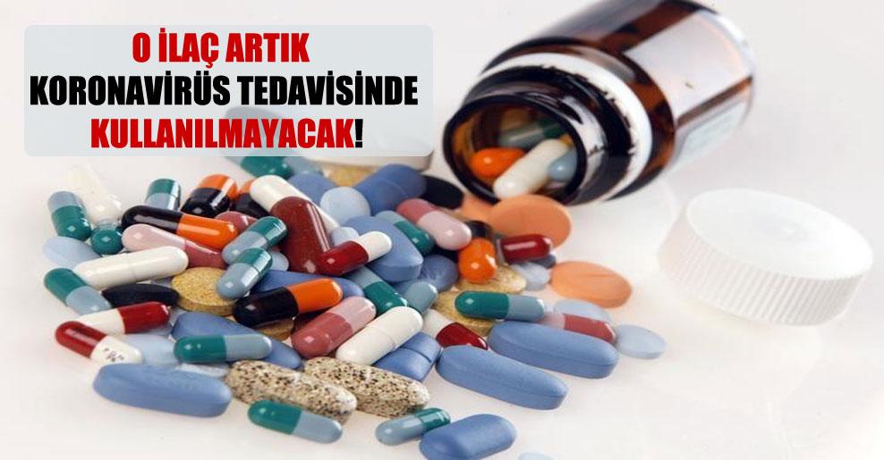O ilaç artık koronavirüs tedavisinde kullanılmayacak!