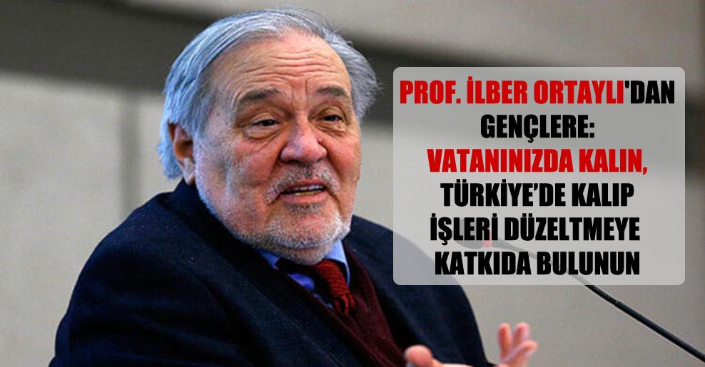 Prof. İlber Ortaylı'dan gençlere: Vatanınızda kalın, Türkiye'de kalıp işleri düzeltmeye katkıda bulunun
