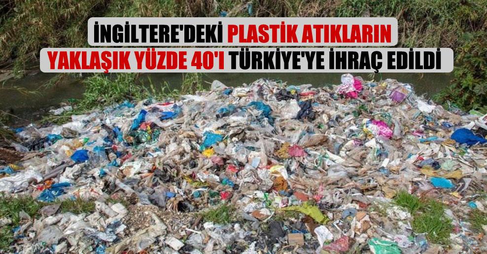 İngiltere'deki plastik atıkların yaklaşık yüzde 40'ı Türkiye'ye ihraç edildi