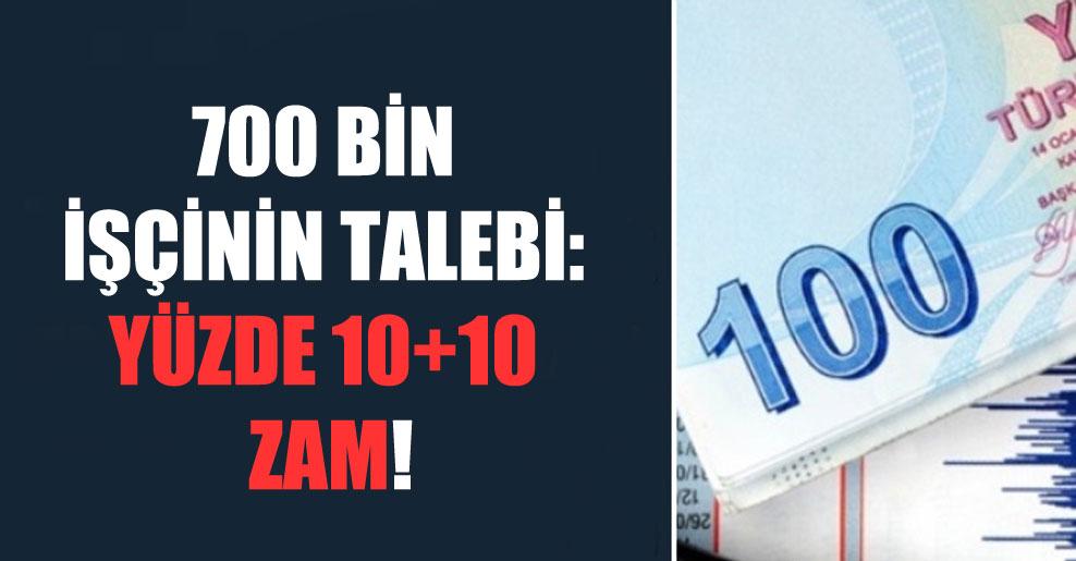 700 bin işçinin talebi: Yüzde 10+10 zam!