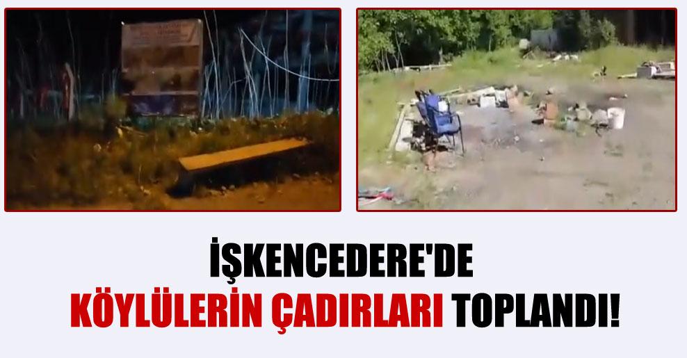 İşkencedere'de köylülerin çadırları toplandı!