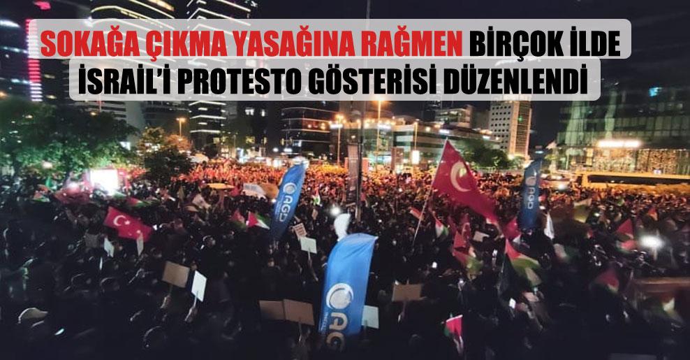 Sokağa çıkma yasağına rağmen birçok ilde İsrail'i protesto gösterisi düzenlendi
