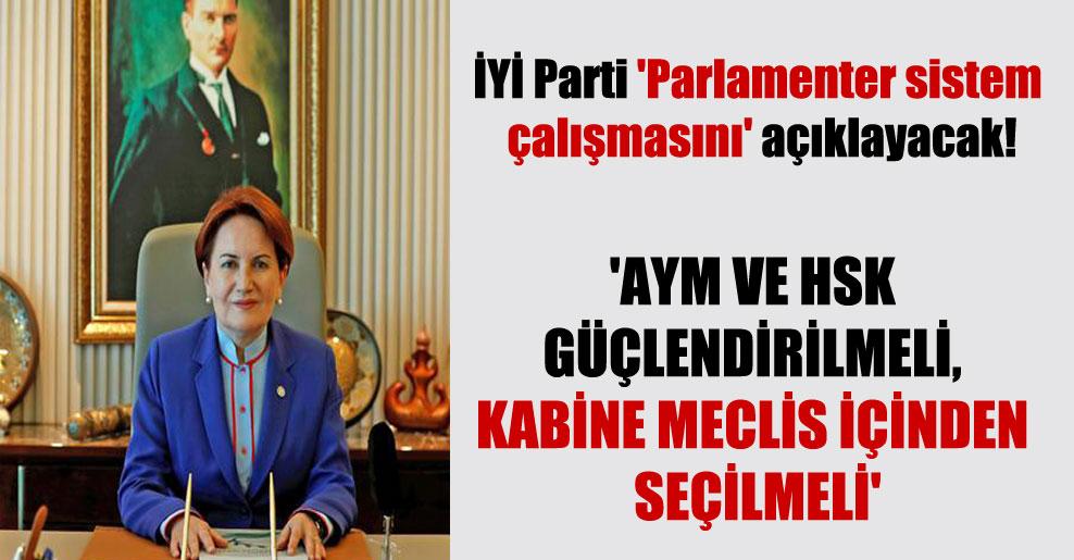 İYİ Parti 'Parlamenter sistem çalışmasını' açıklayacak!
