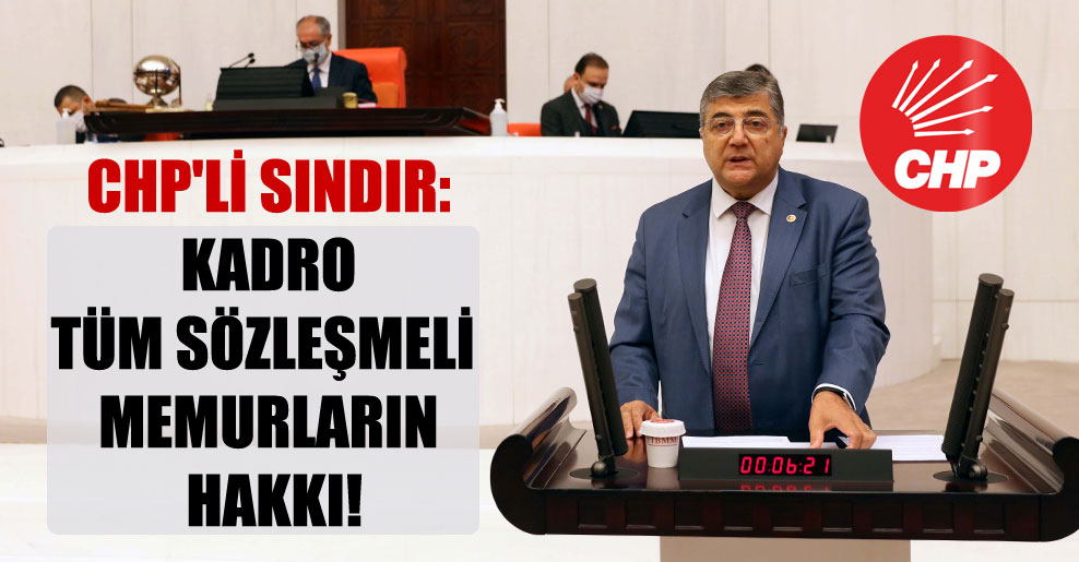 CHP'li Sındır: Kadro tüm sözleşmeli memurların hakkı!