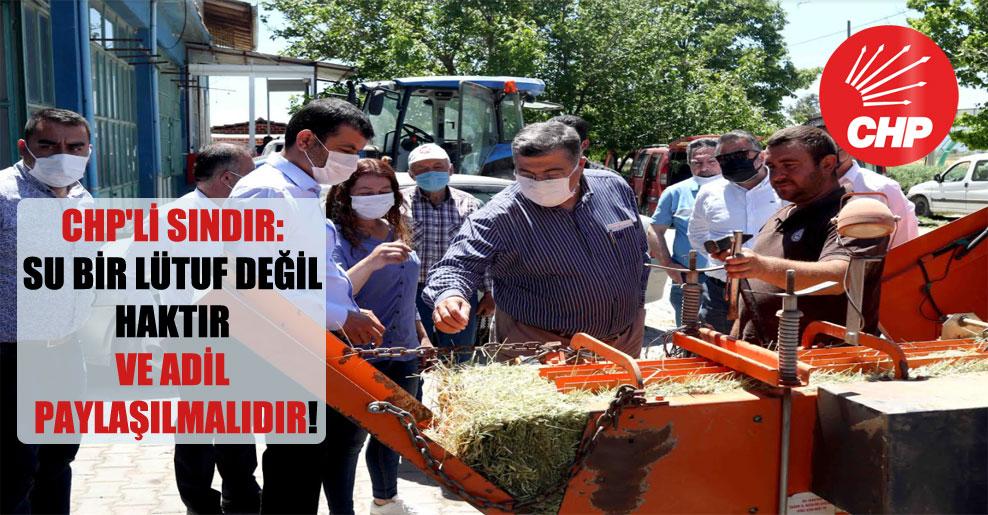 CHP'li Sındır: Su bir lütuf değil haktır ve adil paylaşılmalıdır!