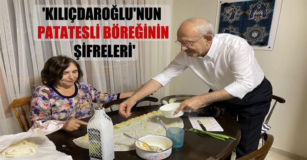 'Kılıçdaroğlu'nun patatesli böreğinin şifreleri'