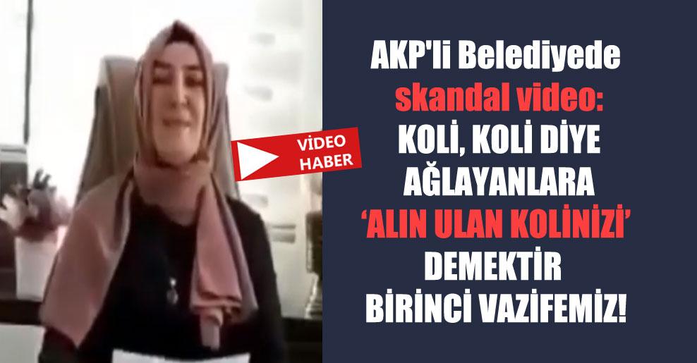 AKP'li Belediyede skandal video: Koli, koli diye ağlayanlara 'alın ulan kolinizi' demektir birinci vazifemiz!