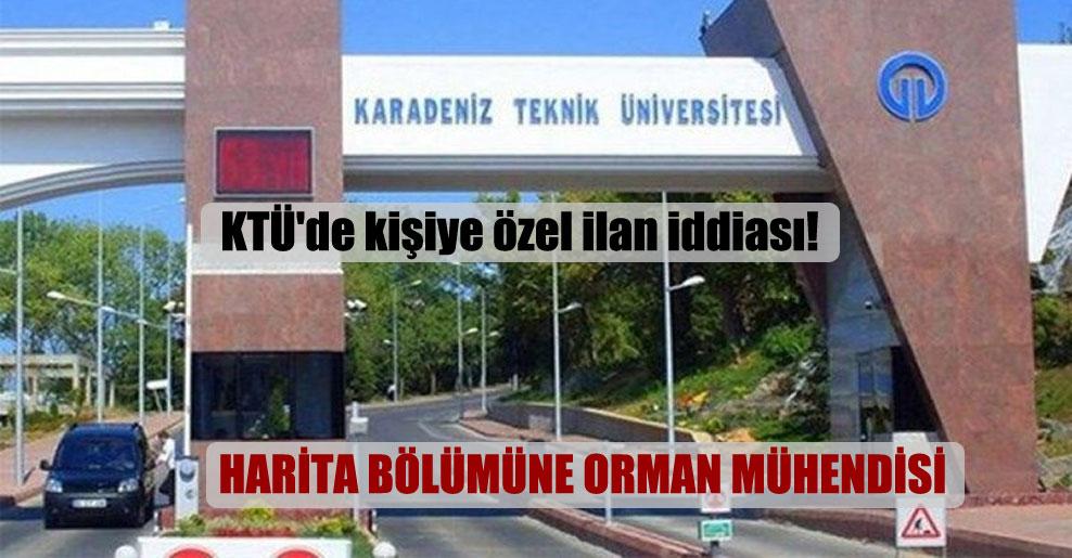 KTÜ'de kişiye özel ilan iddiası!