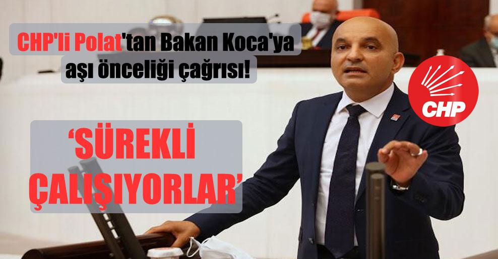 CHP'li Polat'tan Bakan Koca'ya aşı önceliği çağrısı!