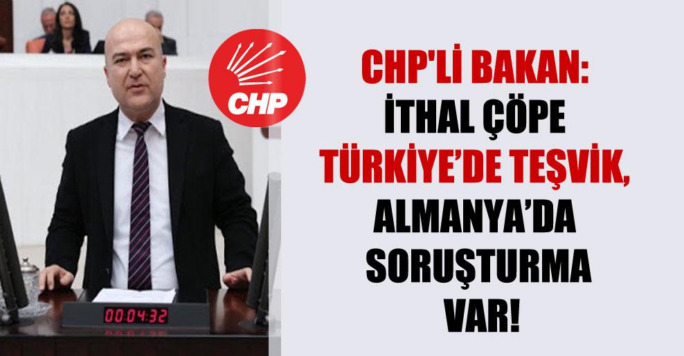 CHP'li Bakan: İthal çöpe Türkiye'de teşvik, Almanya'da soruşturma var!