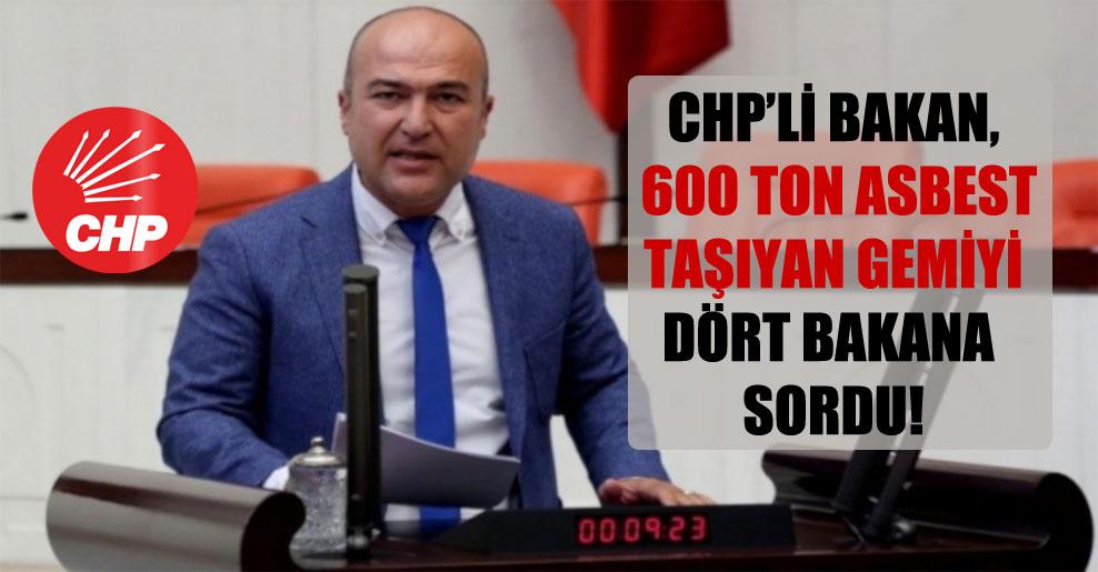 CHP'li Bakan, 600 ton asbest taşıyan gemiyi dört bakana sordu!