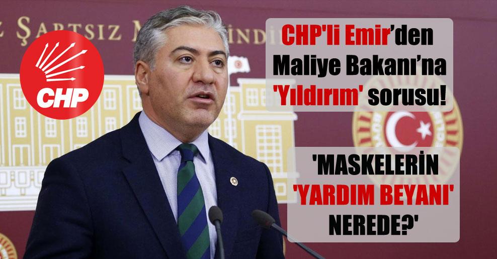 CHP'li Emir'den Maliye Bakanı'na 'Yıldırım' sorusu!   'Maskelerin 'yardım beyanı' nerede?'