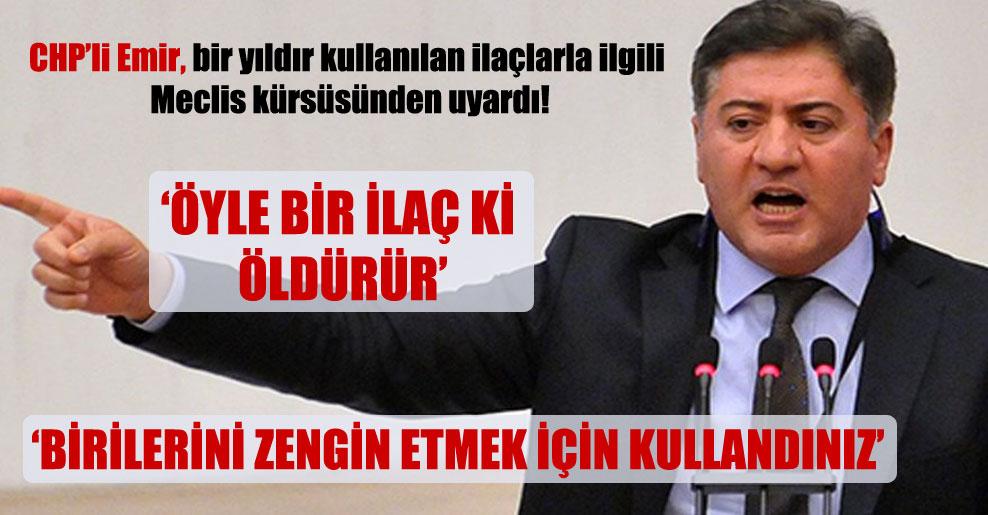 CHP'li Emir, bir yıldır kullanılan ilaçlarla ilgili Meclis kürsüsünden uyardı!  'Öyle bir ilaç ki öldürür'