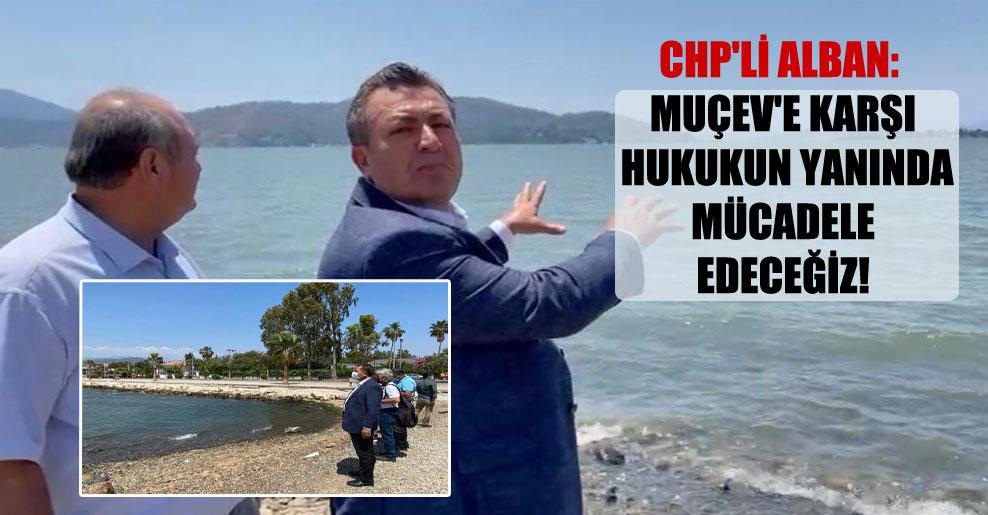 CHP'li Alban: MUÇEV'e karşı hukukun yanında mücadele edeceğiz!